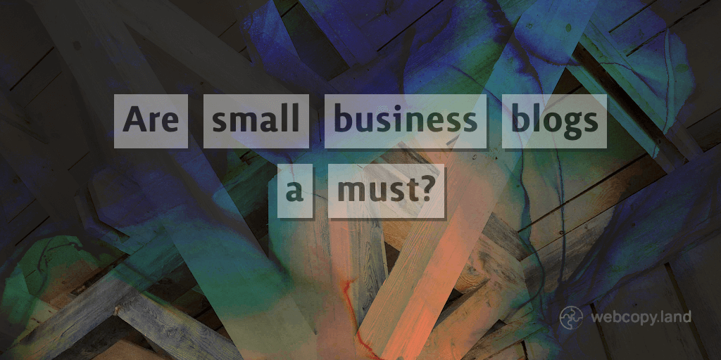 Do small businesses need blogs on their websites?