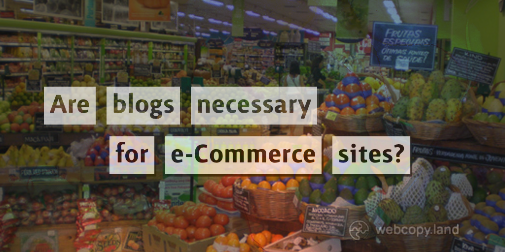 Do You Need a Blog For an e-Commerce Website?